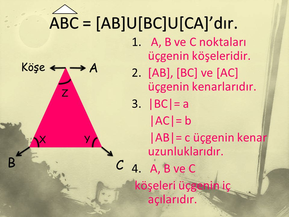 ABC = [AB]U[BC]U[CA]'dır.